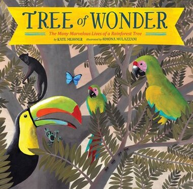 Tree Of Wonder: The Many Marvelous Lives Of A Rainforest Tree by Kate Messner