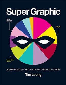 Book Super Graphic: A Visual Guide to the Comic Book Universe by Tim Leong
