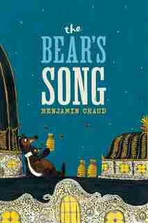 The Bear's Song by Benjamin Chaud