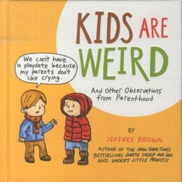 Book Kids Are Weird: And Other Observations from Parenthood by Jeffrey Brown