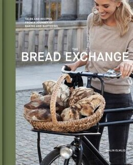 Book The Bread Exchange: Tales And Recipes From A Journey Of Baking And Bartering by Malin Elmlid