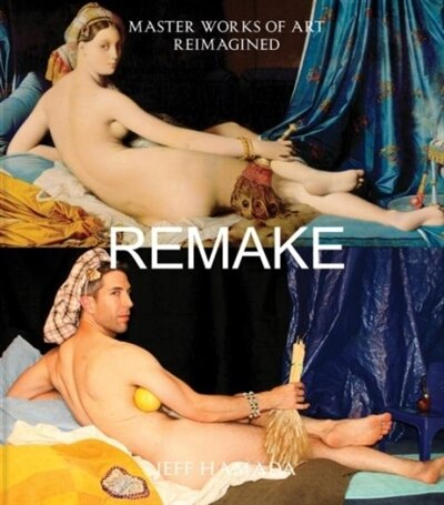 Remake: Master Works Of Art Reimagined by Jeff Hamada
