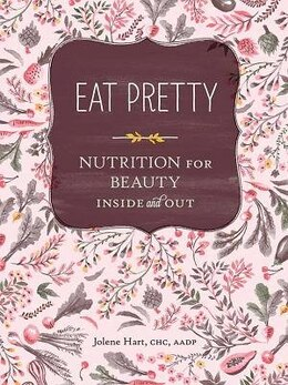 Book Eat Pretty: Nutrition for Beauty, Inside and Out by Jolene Hart