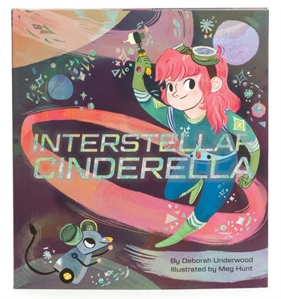 Interstellar Cinderella: (princess Books For Kids, Books About Science) by Deborah Underwood