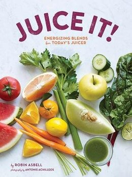 Book Juice It!: Energizing Blends for Today's Juicers by Robin Asbell
