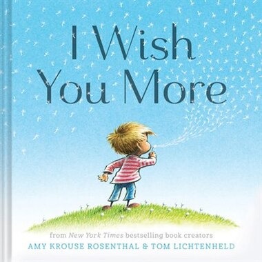 I Wish You More (encouragement Gifts For Kids, Uplifting Books For Graduation) by Amy Krouse Rosenthal