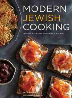 Modern Jewish Cooking: Recipes & Customs For Today's Kitchen (jewish Cookbook, Jewish Gifts, Over 100 Most Jewish Food Rec by Leah Koenig