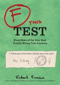 Book F this Test: Even More of the Very Best Totally Wrong Test Answers by Richard Benson