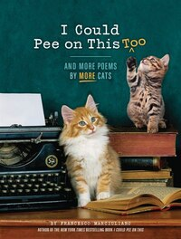 I Could Pee On This, Too: And More Poems By More Cats