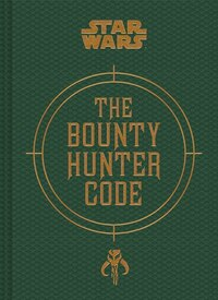 Star Wars(reg Tm): The Bounty Hunter Code: From The Files Of Boba Fett