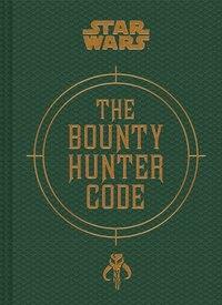 Star Wars(reg Tm): The Bounty Hunter Code: From The Files Of Boba Fett