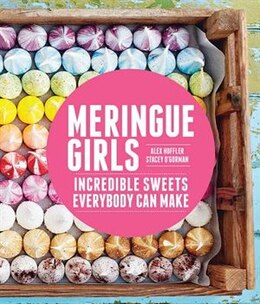 Book Meringue Girls: Incredible Sweets Everybody Can Make by Stacey O'gorman