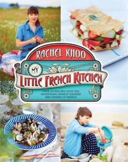 Book My Little French Kitchen: Over 100 Recipes From The Mountains, Market Squares, And Shores Of France by Rachel Khoo