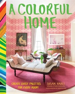 Book A Colorful Home: Create Lively Palettes For Every Room by Susan Hable