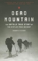Dead Mountain: The Untold True Story Of The Dyatlov Pass Incident (historical Nonfiction Bestseller…