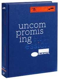 Blue Note: Uncompromising Expression: 75 Years of the Finest in Jazz