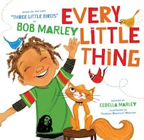 Every Little Thing: Based On The Song 'three Little Birds' By Bob Marley