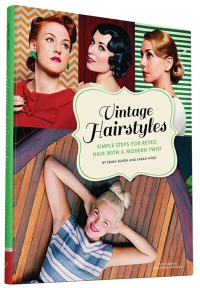 Vintage Hairstyles: Simple Steps For Retro Hair With A Modern Twist by Emma Sundh