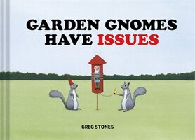 Garden Gnomes Have Issues