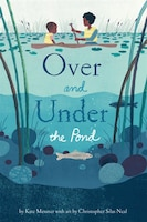 Over And Under The Pond: (environment And Ecology Books For Kids, Nature Books, Children's…