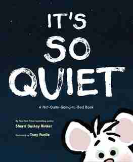 It's So Quiet: A Not-quite-going-to-bed Book by Sherri Rinker Duskey