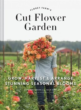 Book Floret Farm's Cut Flower Garden: Grow, Harvest, And Arrange Stunning Seasonal Blooms by Erin Benzakein