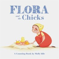 Flora And The Chicks: A Counting Book By Molly Idle (flora And Flamingo Board Books, Baby Counting…