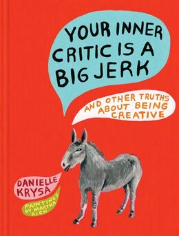 Book Your Inner Critic Is A Big Jerk: And Other Truths About Being Creative by Danielle Krysa