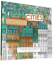 Fantastic Cities: A Coloring Book Of Amazing Places Real And Imagined (adult Coloring Books, City…
