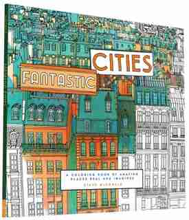 Fantastic Cities: A Coloring Book Of Amazing Places Real And Imagined (adult Coloring Books, City Coloring Books, Col by Steve McDonald