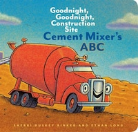 Cement Mixer's Abc: Goodnight, Goodnight, Construction Site (alphabet Book For Kids, Board Books…