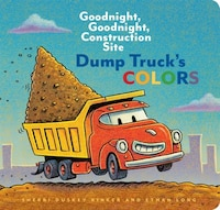 Dump Truck's Colors: Goodnight, Goodnight, Construction Site (children's Concept Book, Picture Book…