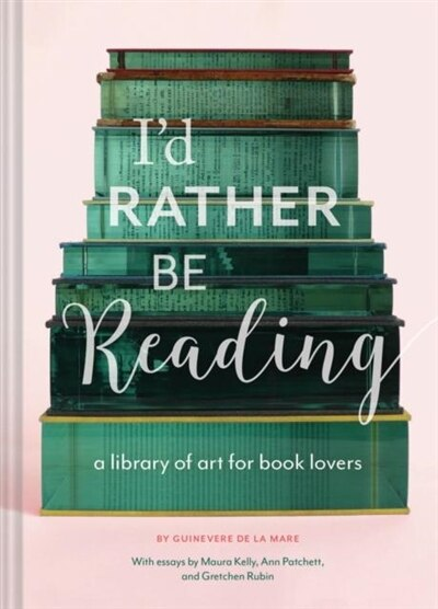 I'd Rather Be Reading: A Library Of Art For Book Lovers (gifts For Book Lovers, Gifts For Librarians, Book Club Gift) by Guinevere De La Mare