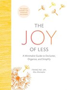 Book The Joy Of Less: A Minimalist Guide To Declutter, Organize, And Simplify (updated And Revised) by Francine Jay
