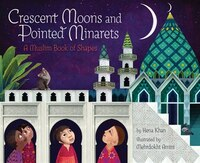 Crescent Moons And Pointed Minarets: A Muslim Book Of Shapes (islamic Book Of Shapes For Kids…
