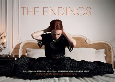 The Endings: Photographic Stories Of Love, Loss, Heartbreak, And Beginning Again (photography Books, Coffee Tabl by Caitlin Cronenberg