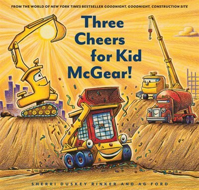 Three Cheers For Kid Mcgear!: (family Read Aloud Books, Construction Books For Kids, Children's New Experiences Books, Stories In by Sherri Duskey Rinker