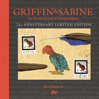 Griffin And Sabine, 25th Anniversary Limited Edition: An Extraordinary Correspondence by Nick Bantock