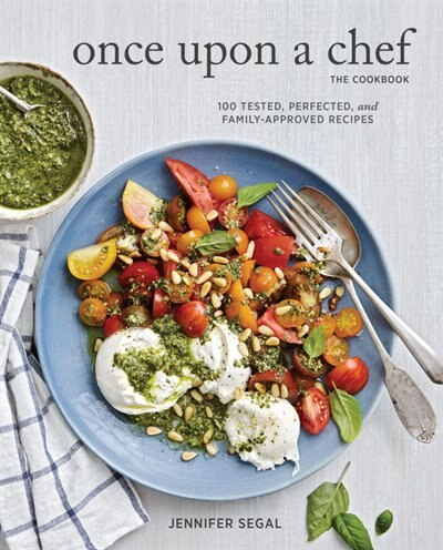 Once Upon A Chef, The Cookbook: 100 Tested, Perfected, And Family-approved Recipes (easy Healthy Cookbook, Family Cookbook, American Cookbook): 100 Tested, Perfected, And Family-approved Recipes by Jennifer Segal