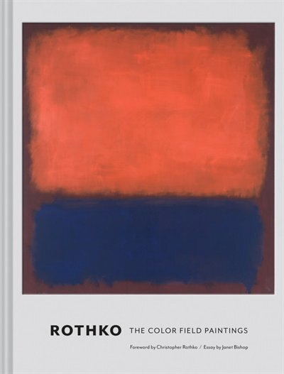 Rothko: The Color Field Paintings (book For Art Lovers, Books Of Paintings, Museum Books) by Janet Bishop