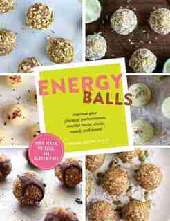 Energy Balls: Improve Your Physical Performance, Mental Focus, Sleep, Mood, And More! (protein Bars, Easy Energy by Christal Sczebel