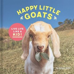 Happy Little Goats: Live Life Like A Kid!
