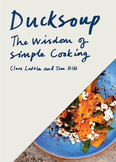 Ducksoup: The Wisdom Of Simple Cooking by Clare Lattin