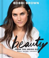 Bobbi Brown Beauty From The Inside Out: Makeup * Wellness * Confidence (modern Beauty Books, Makeup…