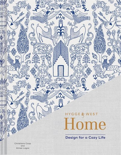 Hygge & West Home: Design For A Cozy Life (home Design Books, Cozy Books, Books About Interior Design) by Christiana Coop