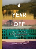 A Year Off: A Story About Traveling The Worlduand How To Make It Happen For You (travel Book…