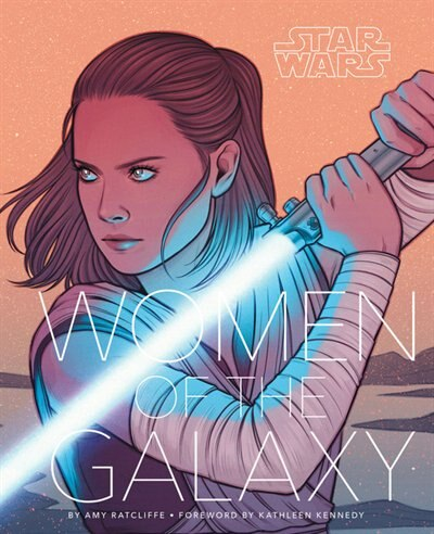 Star Wars: Women Of The Galaxy (star Wars Character Encyclopedia, Art Of Star Wars, Scifi Gifts For Women) by Amy Ratcliffe
