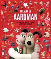 The Art Of Aardman: The Makers Of Wallace & Gromit, Chicken Run, And More (wallace And Gromit Book…
