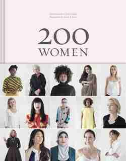 200 Women: Who Will Change The Way You See The World (personal Growth Books For Women, Coffee Table Books, Women Of The World Books): Who Will Change The Way You See The World by Geoff Blackwell