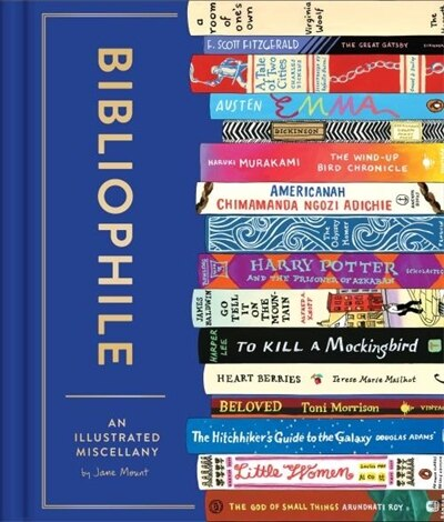 Bibliophile: An Illustrated Miscellany (book For Writers, Book Lovers Miscellany With Booklist): An Illustrated Miscellany by Jane Mount